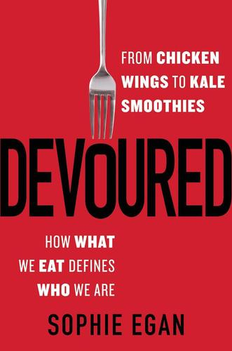 9780062390981 Devoured: From Chicken Wings To Kale Smoothies - How What...