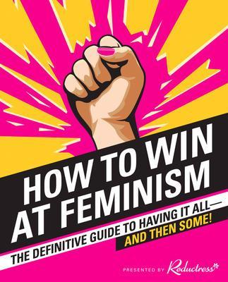 9780062439802 How To Win At Feminism: The Definitive Guide To Having...