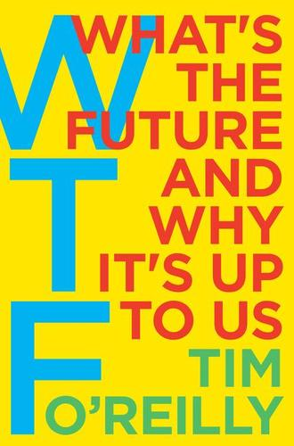 9780062565716 Wtf?: What's The Future & Why It's Up To Us