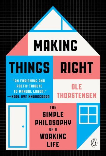 9780143130949 Making Things Right: The Simple Philosophy Of A Working Life
