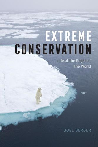 9780226366265 Extreme Conservation: Life At The Edges Of The World
