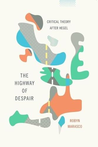 9780231168670 Highway Of Despair: Critical Theory After Hegel