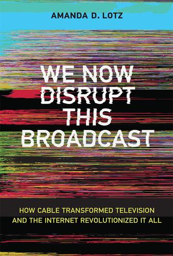 9780262037679 We Now Disrupt This Broadcast: How Cable Transformed...