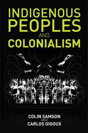 9780745672526 Indigenous Peoples & Colonialism: Global Perspectives