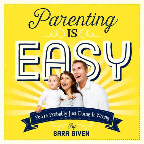 9780761185659 Parenting Is Easy: You're Probably Just Doing It Wrong