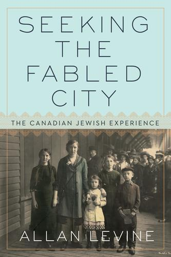9780771048050 Seeking The Fabled City: The Canadian Jewish Experience