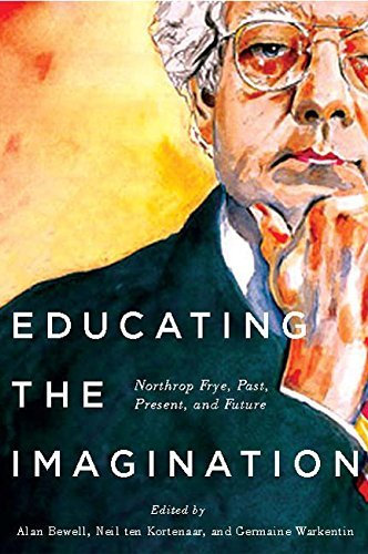 9780773545731 Educating The Imagination: Northrop ... Present, & Future