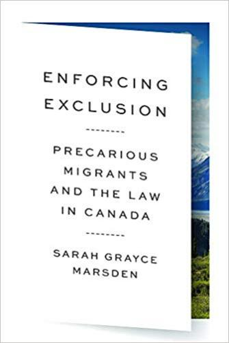 9780774837743 Enforcing Exclusion: Precarious Migrants & The Law In Canada