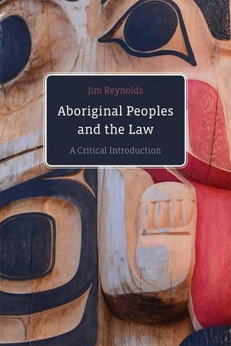 9780774880213 Aboriginal Peoples & The Law: A Critical Introduction