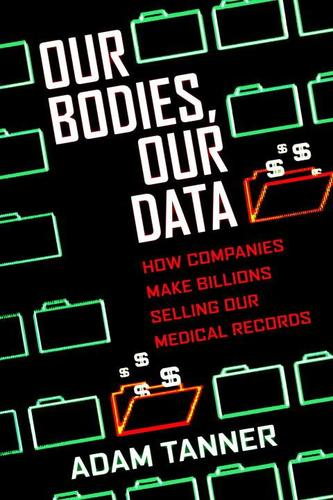 9780807033340 Our Bodies, Our Data: How Companies Make Billions Selling...