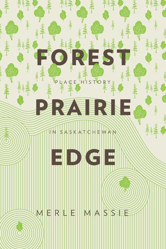 9780887557637 Forest Prairie Edge: Place History In Saskatchewan
