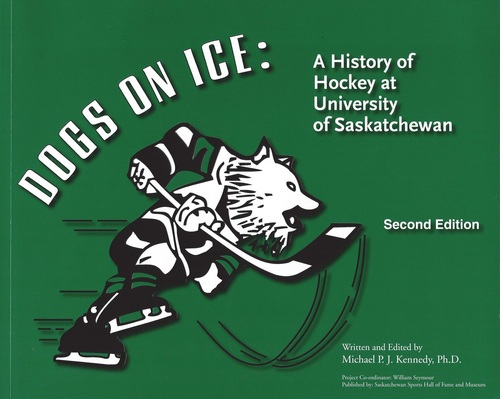 9780986758034 Dogs On Ice: A History Of Hockey At The U Of S
