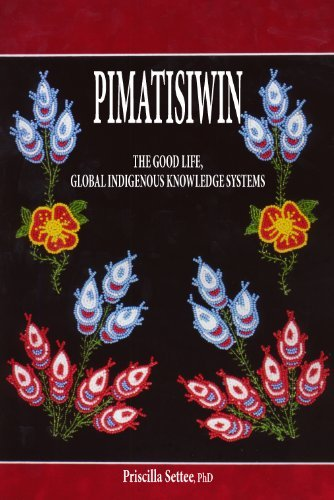 9780991944125 Pimatisiwin: The Good Life, Global Indigenous Knowledge...