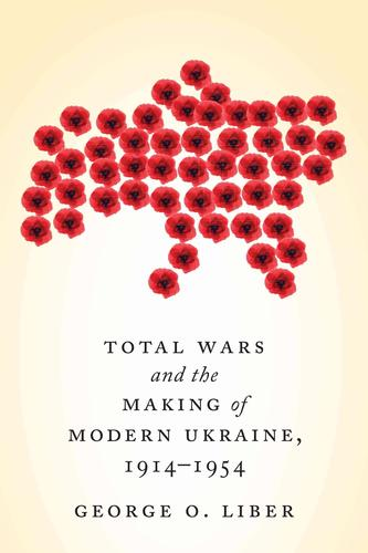 9781442627086 Total Wars & The Making Of Modern Ukraine, 1914-1954