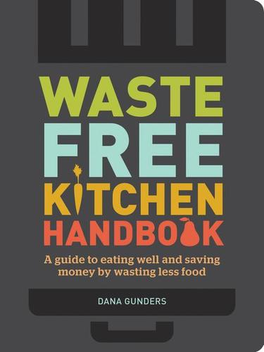 9781452133546 Waste-Free Kitchen Handbook: A Guide To Eating Well...