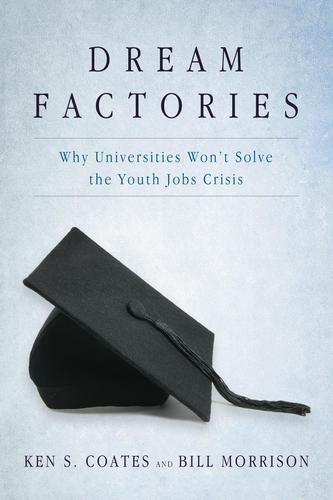 9781459733770 Dream Factories: Why Universities Won't Solve The Youth...