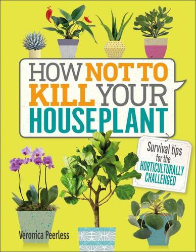 9781465463302 How Not To Kill Your Houseplant: Survival Tips For The...