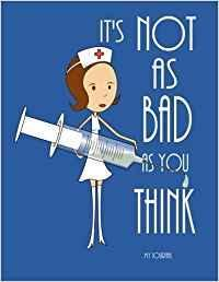9781540447999 It's Not As Bad As You Think: Nurse Notebook
