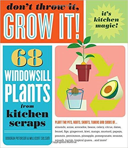 9781603420648 Don't Throw It, Grow It!: 68 Windowsill Plants From...