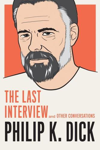 9781612195261 Philip K Dick: The Last Interview: And Other Conversations