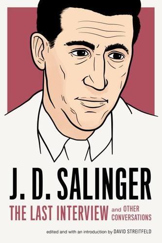 9781612195896 J D Salinger: The Last Interview: And Other Conversations