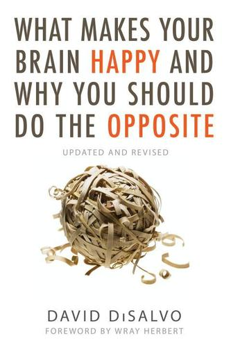 9781633883499 What Makes Your Brain Happy & Why You Should Do The Opposite
