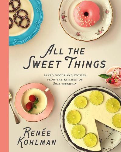 9781771512046 All The Sweet Things: Baked Goods & Stories From The...