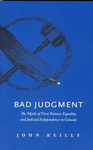 9781771600309 Bad Judgment: The Myth Of First Nations Equality...