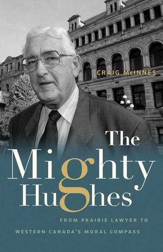 9781772032055 Mighty Hughes: From Prairie Lawyer To Western Canada's...