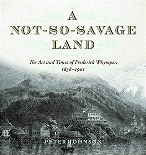 9781772032208 Not-So-Savage Land: The Art & Times Of Frederick Whymper...