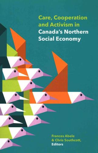 9781772120875 Care, Cooperation & Activism In Canada's Northern Social..