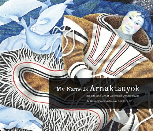 9781772270006 My Name Is Arnaktauyok: The Life & Art Of Germaine...