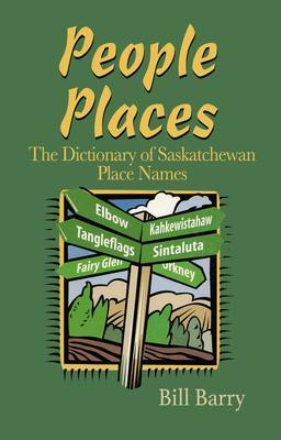 9781772760552 People Places: The Dictionary Of Saskatchewan Place Names