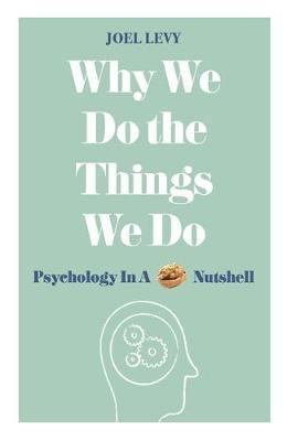 9781782437857 Why We Do The Things We Do: Psychology In A Nutshell