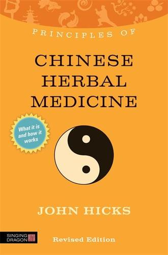 9781848191334 Principles Of Chinese Herbal Medicine: What It Is, How It...
