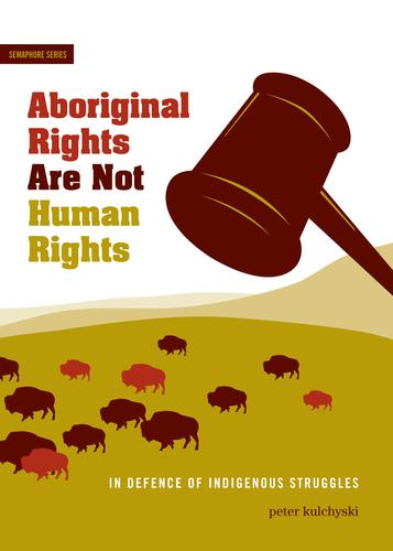 9781894037761 Aboriginal Rights Are Not Human Rights: In Defense Of...