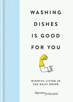 9781912023165 Washing Dishes Is Good For You: Mindful Living In The ...