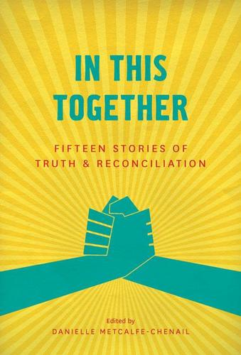 9781927366448 In This Together: 15 Stories Of Truth & Reconciliation