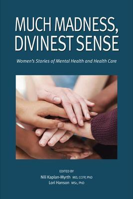 9781988286037 Much Madness, Divinest Sense: Women's Stories Of Mental...